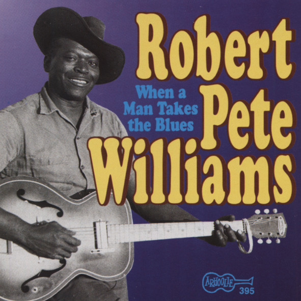 Williams, Robert Pete When A Man Takes The Blues