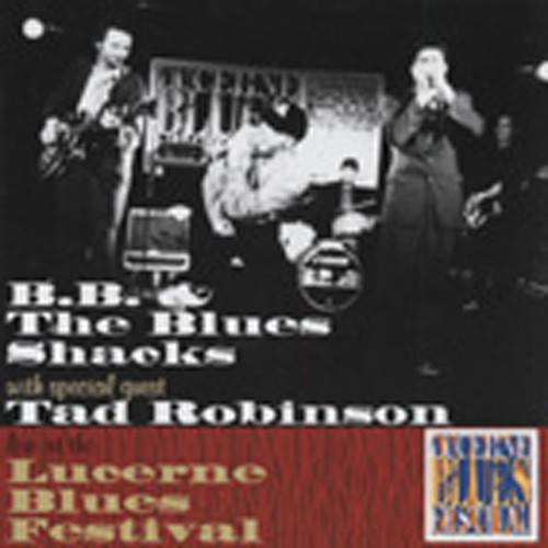 B.B. & The Blues Shacks Live At The Lucerne Blues Festival