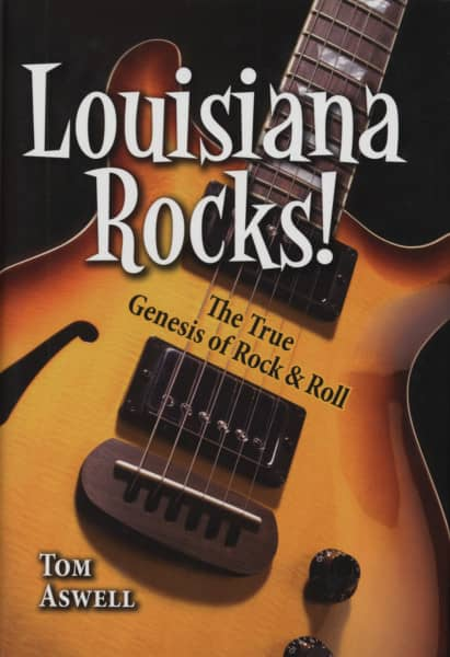 Louisiana Rocks! - Tom Aswell: The True Genesis Of Rock & Roll