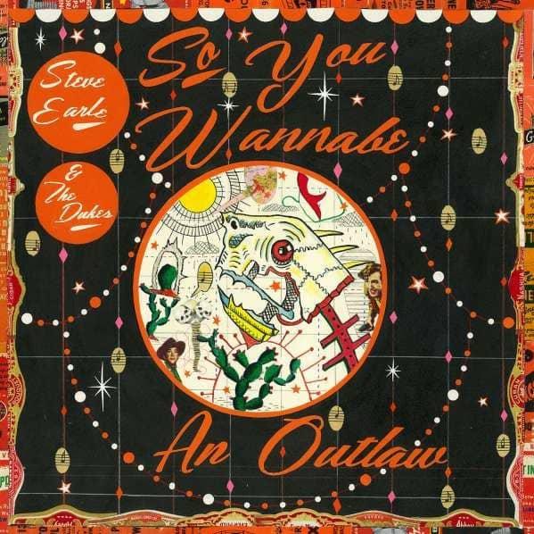 Steve Earle & The Dukes - So You Wanna Be An Outlaw (CD+DVD)