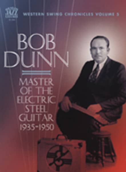 Dunn, Bob Master Of The Electric Steel Guitar 1935-50