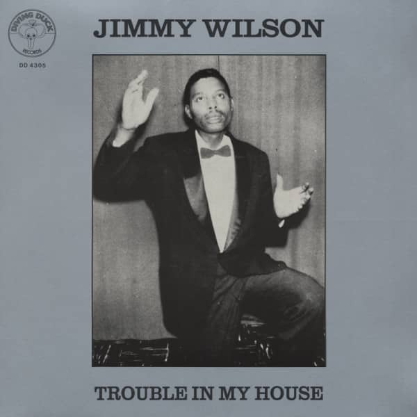 Wilson, Jimmy Trouble In My House