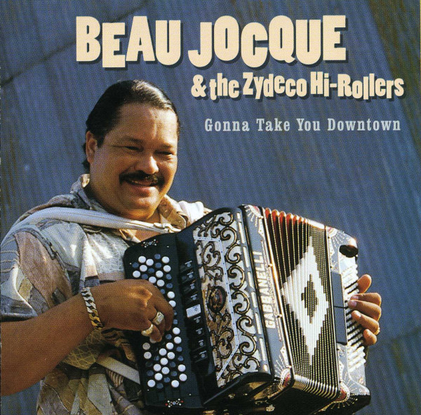Beau Jocque & The Zydeco Hi-ro Gonna Take You Downtown