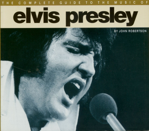 The complete guide to the music of Elvis Presley by John Robertson