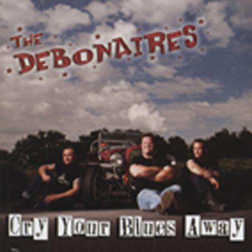 Debonaires Cry Your Blues Away