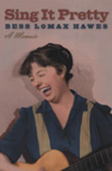 Lomax Hawes, Bess Sing It Pretty - A Memoir