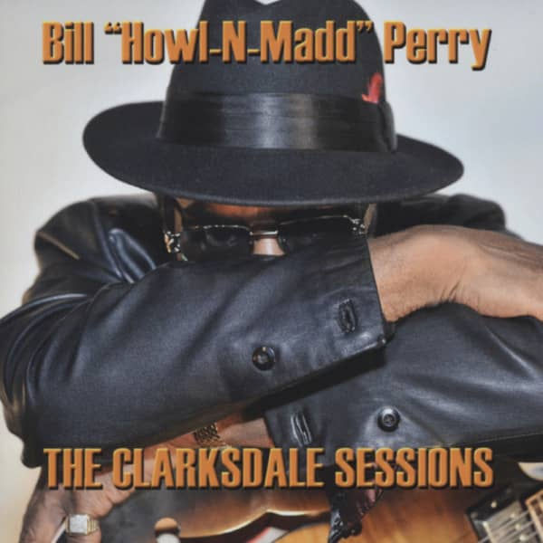 Perry, Bill (howl-n-madd) The Clarksdale Sessions